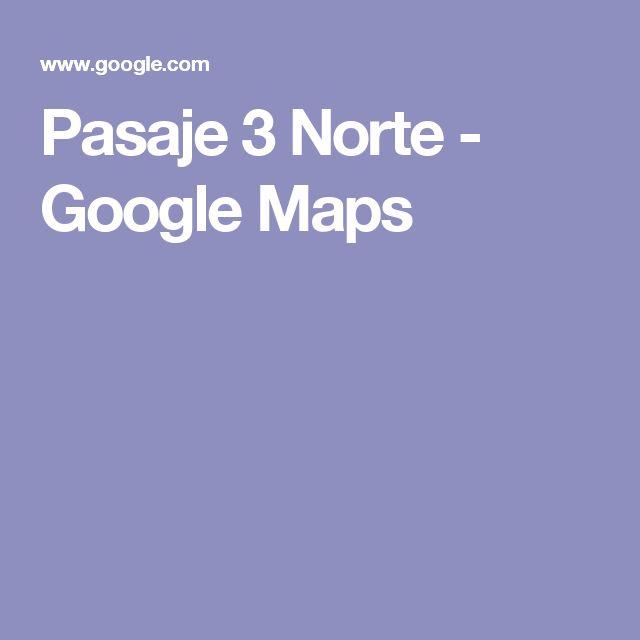 Pasaje 3 Norte - Google Maps