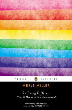 "by Merle Miller Just two years after the Stonewall riots, Miller wrote a poignant essay for the New York Times Magazine entitled ""What It Means To Be a Homosexual"" in response to a homophobic article published in Harper's Magazine."