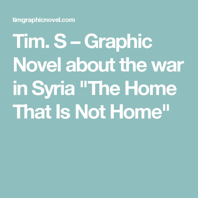 "Tim. S – Graphic Novel about the war in Syria ""The Home That Is Not Home"""