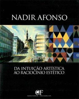 Nadir Afonso: Da Intuição artística ao raciocínio estético.