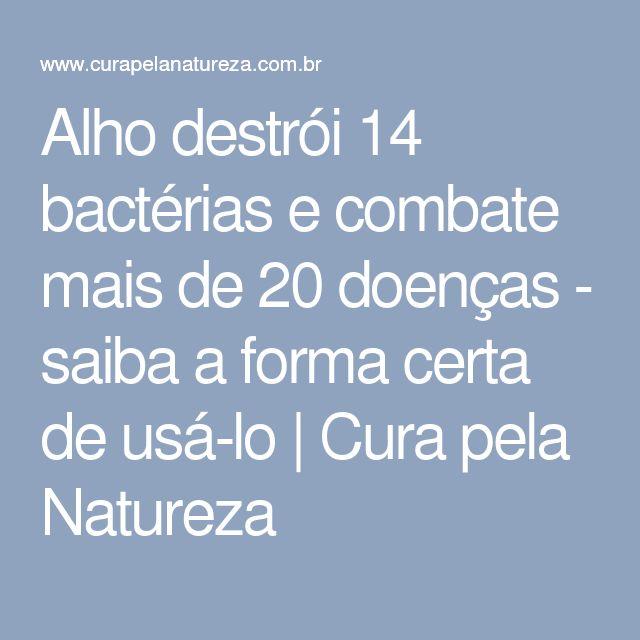 Alho destrói 14 bactérias e combate mais de 20 doenças - saiba a forma certa de usá-lo | Cura pela Natureza