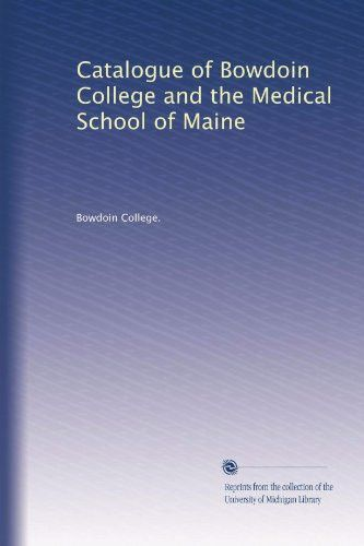 Catalogue of Bowdoin College and the Medical School of Maine (Volume 24)