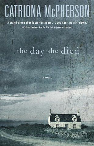 """The Day She Died by Catriona McPherson (May 2014) Billed as a """"tour de force, a creepy psychological thriller that will leave you breathless"""" by the toughest critics in the business."""