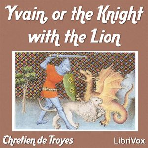"""Yvain, or the Knight with the Lion"" by Chrétien de Troyes, translated by W. W. Comfort"