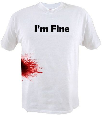 I'm Fine. No really I'll be okay...    This Zombie Shirt gets the point across quiet nicely. Available for  $11.99, via Etsy through ashleytees shop.