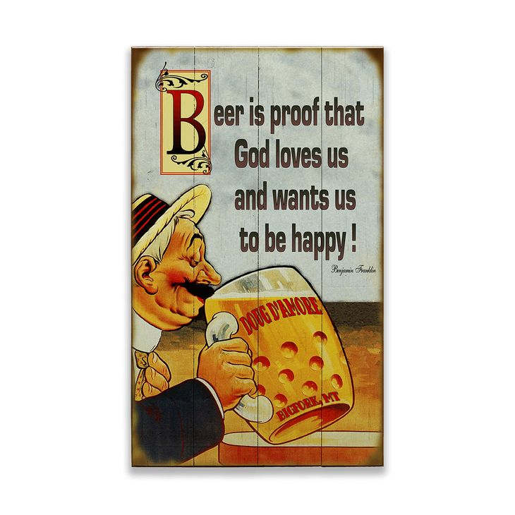 """Vintage sign - """"Beer is proof that God loves us and wants us to be happy""""  a great quote by one of America's founding fathers' - Ben Franklin."""
