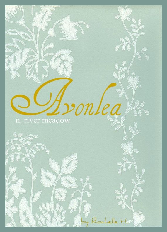 Girl Name: Avonlea. Origin: English. Meaning: River Meadow. http://www.pinterest.com/vintagedaydream/baby-names/