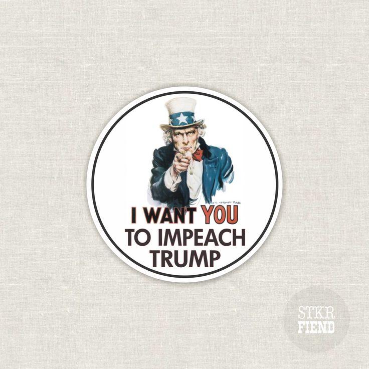I want you to impeach Trump anti-trump vinyl sticker by StickerFiend on Etsy https://www.etsy.com/listing/498546971/i-want-you-to-impeach-trump-anti-trump