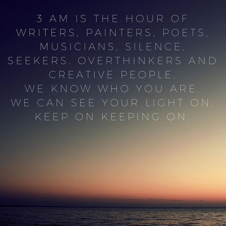3 AM is the hour of writers, painters, poets, musicians, silence, seekers. overthinkers and creative people. We know who you are. we can see your light on. Keep on keeping on. #insomnia #lightson #keeponkeepingon