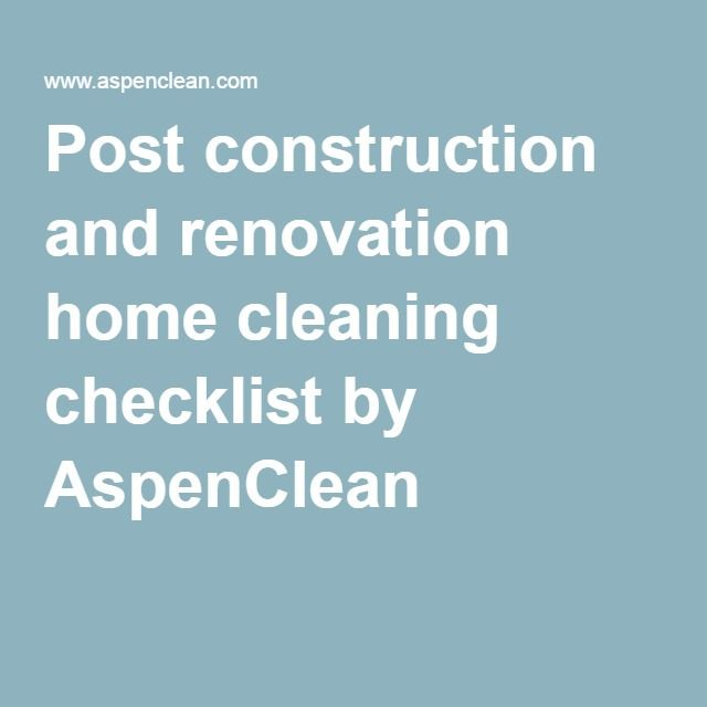 Post construction and renovation home cleaning checklist by AspenClean