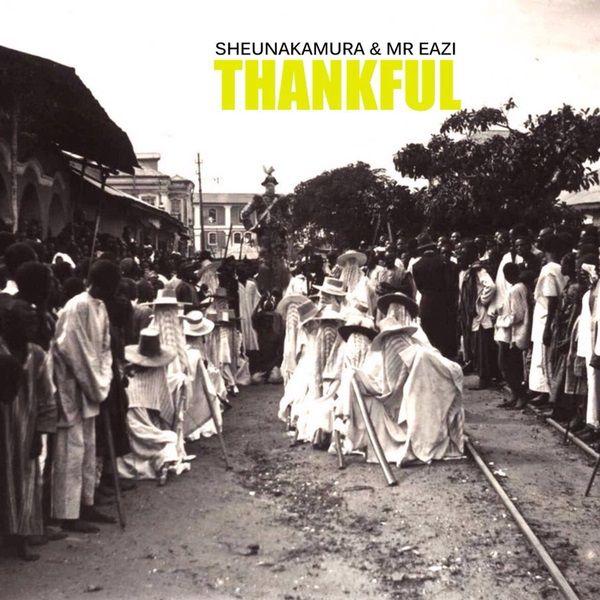 Sheunakamura feat. Mr Eazi - Thankful  #MrEazi #MrEazi #Sheunakamura #Sheunakamura #Thankful