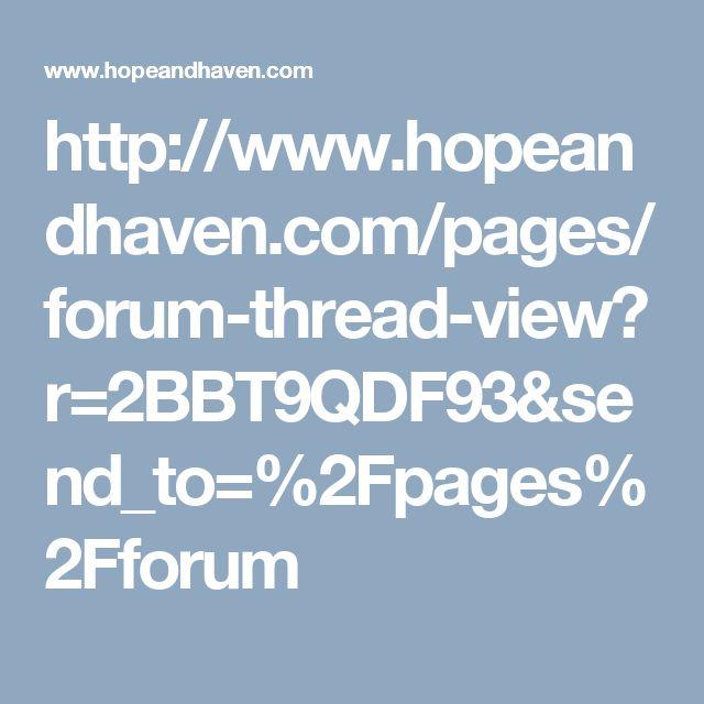 http://www.hopeandhaven.com/pages/forum-thread-view?r=2BBT9QDF93&send_to=%2Fpages%2Fforum