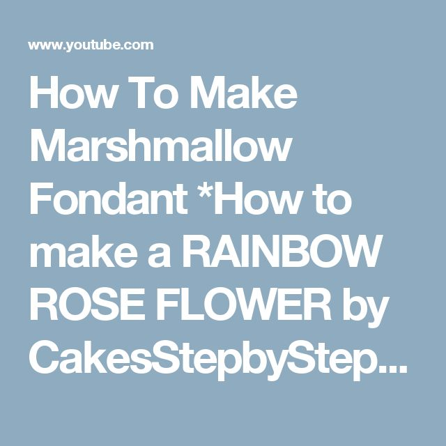 How To Make Marshmallow Fondant *How to make a RAINBOW ROSE FLOWER by CakesStepbyStep - YouTube
