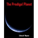 The Prodigal Planet (Kindle Edition)By Edward Maurer