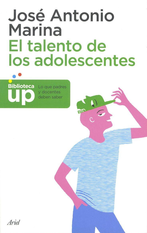 El talento de los adolescentes / José Antonio Marina. Barcelona : Ariel, 2014.