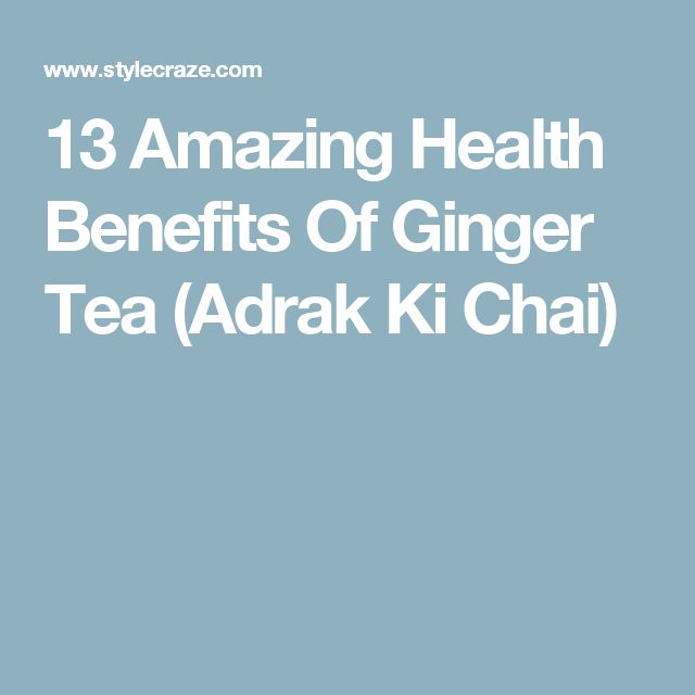 13 Amazing Health Benefits Of Ginger Tea (Adrak Ki Chai)