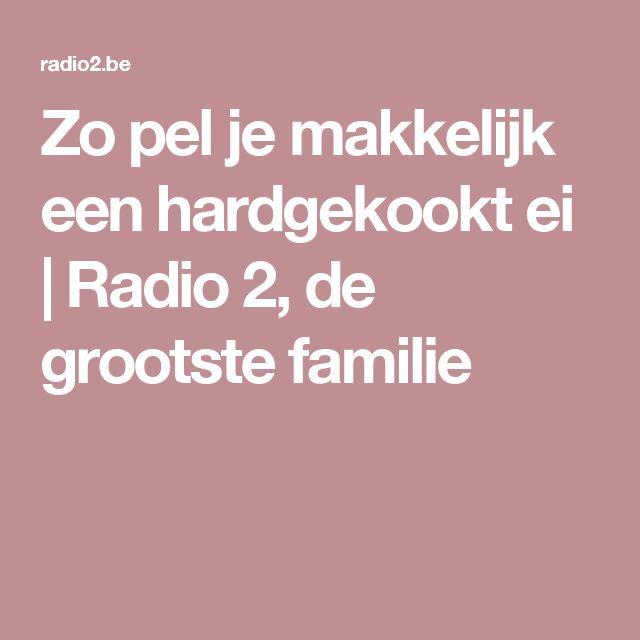 Zo pel je makkelijk een hardgekookt ei    Radio 2, de grootste familie