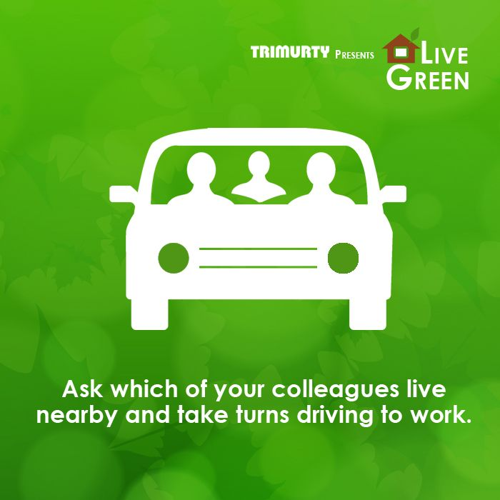 Car-pooling with your colleagues will lessen your impact on the environment, save you money and let you travel in the company of others. #LiveGreenTip