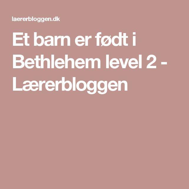 Et barn er født i Bethlehem level 2 - Lærerbloggen