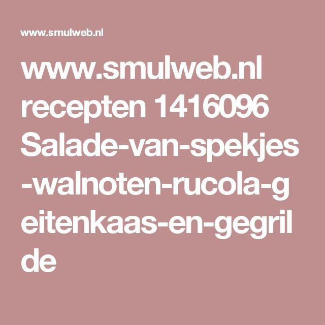 www.smulweb.nl recepten 1416096 Salade-van-spekjes-walnoten-rucola-geitenkaas-en-gegrilde