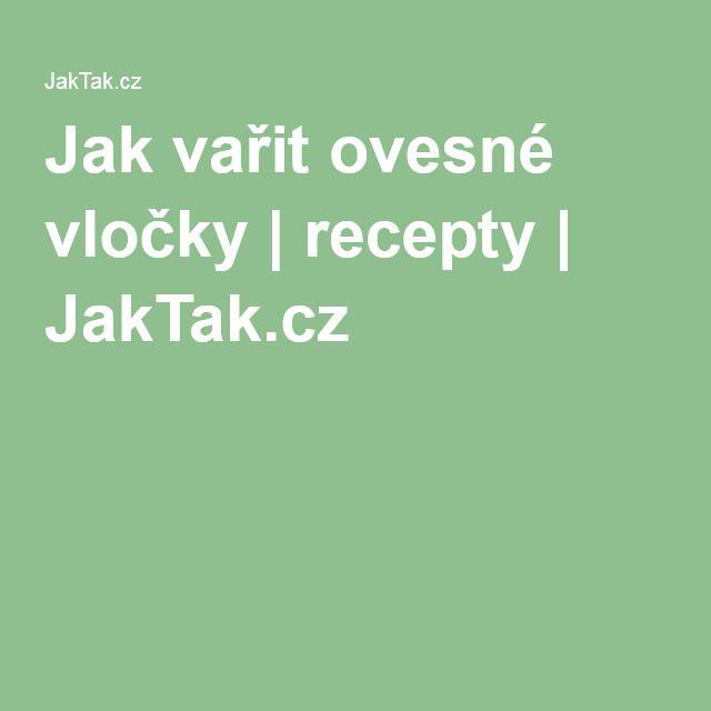 Jak vařit ovesné vločky | recepty | JakTak.cz
