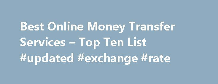 Best Online Money Transfer Services – Top Ten List #updated #exchange #rate http://currency.nef2.com/best-online-money-transfer-services-top-ten-list-updated-exchange-rate/  #online currency transfer # Best Online Money Transfer Services These are the best services for transferring money between two people. Services like this initially took hold as consumers needed a service where they could quickly and efficiently transfer money for online purchases such as those made on eBay or other…