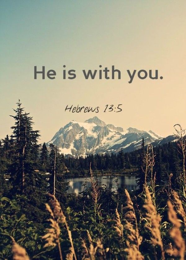 He is with you ~ Hebrews 13:5