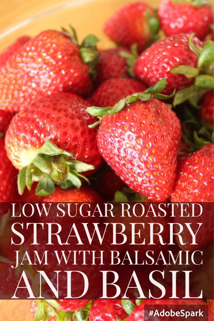 Low Sugar Roasted Strawberry Jam with Balsamic and Basil https://justaddfudge.com/2016/05/31/low-sugar-roasted-strawberry-jam-with-balsamic-and-basil/