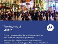 Motorola to unveil new 'priced for all' handset on May 13 in London Motorola will hold a London press event on May 13 to introduce its newest smartphone.