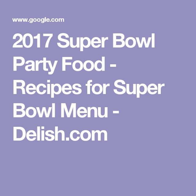 2017 Super Bowl Party Food - Recipes for Super Bowl Menu - Delish.com