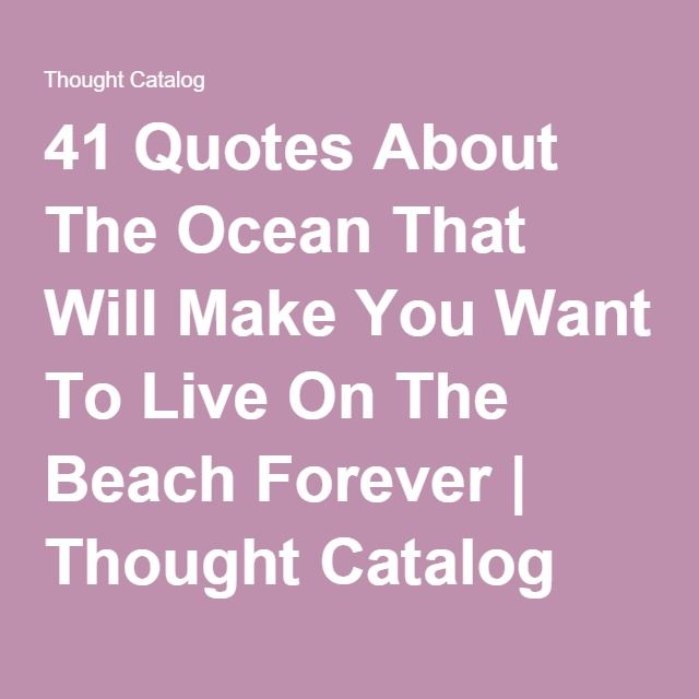 41 Quotes About The Ocean That Will Make You Want To Live On The Beach Forever | Thought Catalog