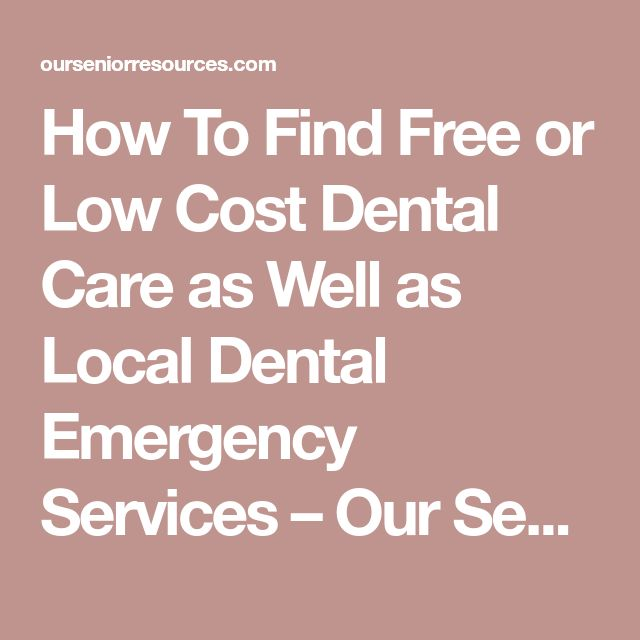 How To Find Free or Low Cost Dental Care as Well as Local Dental Emergency Services – Our Senior Resources