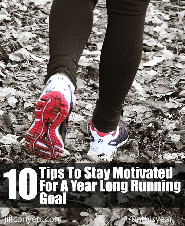 10 Tips To Stay Motivated For A Year Long Running Goal jillconyers.com @RunThisYear #goals