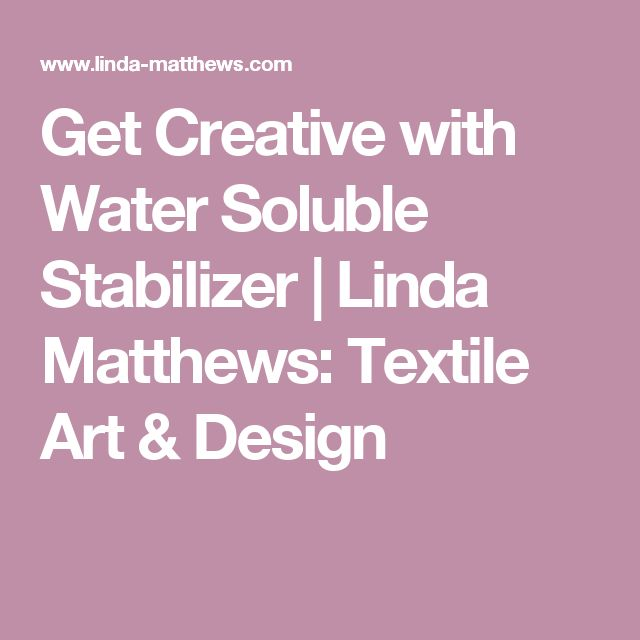 Get Creative with Water Soluble Stabilizer | Linda Matthews: Textile Art & Design