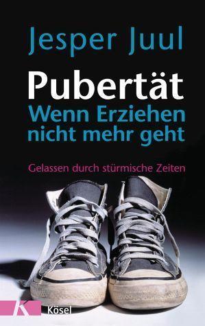 Pubertät - wenn Erziehen nicht mehr geht - Juul, Jesper