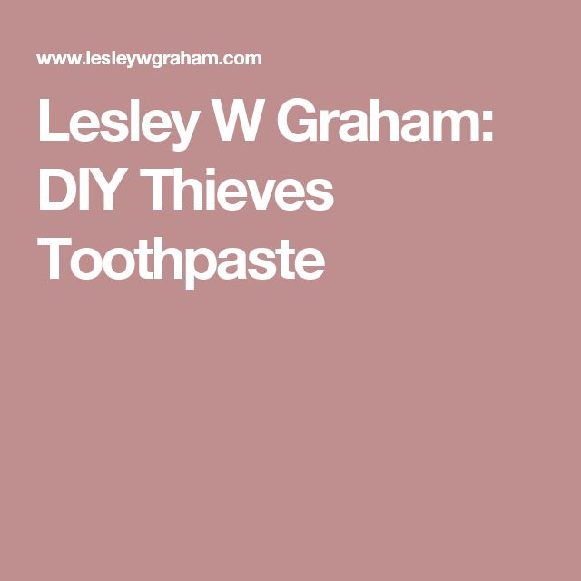 Lesley W Graham: DIY Thieves Toothpaste