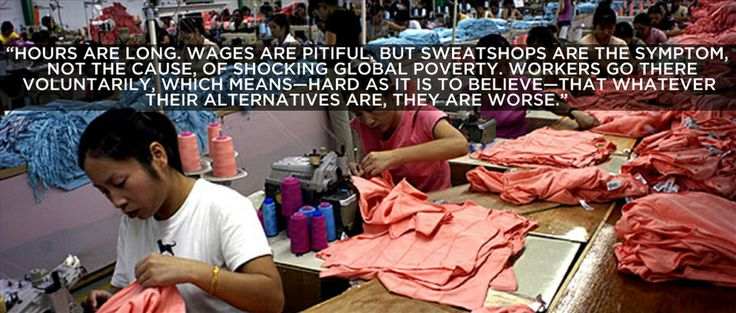 Pro: In his 2005 book, The Undercover Economist, Financial Times journalist Tim Harford writes: | 8 Arguments In Support Of Sweatshop Labor