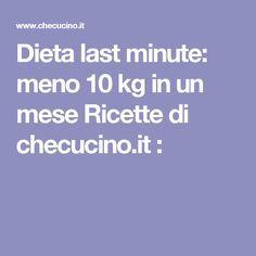 Dieta last minute: meno 10 kg in un mese Ricette di checucino.it :