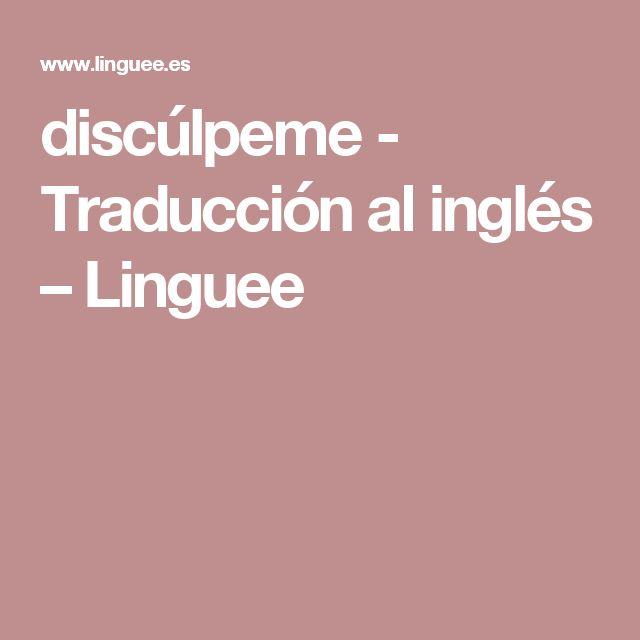 discúlpeme - Traducción al inglés – Linguee