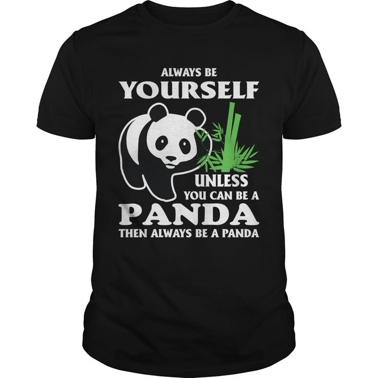 Get yours nice Always Be Yourself Unless You Can Be A Panda Shirt Shirts & Hoodies. #gift, #idea, #photo, #image, #hoodie, #shirt, #christmas