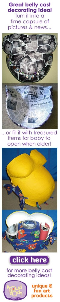 What to do with a finished belly cast.