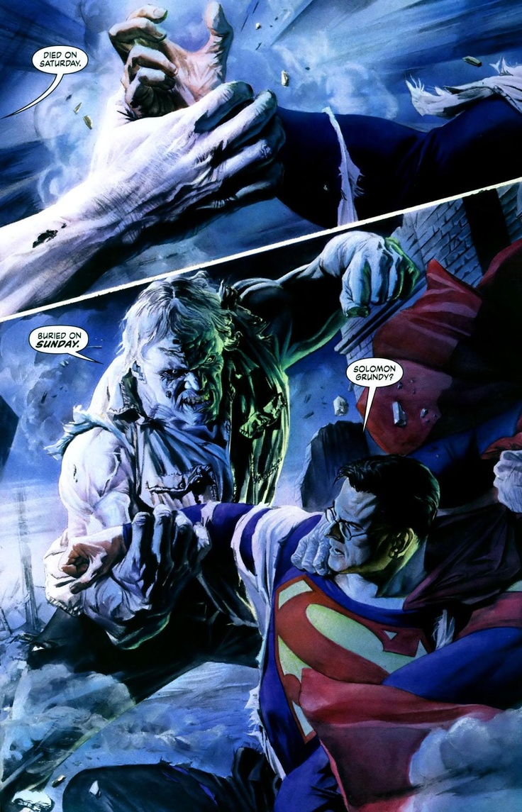 Superman vs. Solomon Grundy - I just have too add the poem its needed:  Solomon Grundy,  Born on a Monday,  Christened on Tuesday,  Married on Wednesday,  Took ill on Thursday,  Grew worse on Friday,  Died on Saturday,  Buried on Sunday. That was the end of Solomon Grundy.