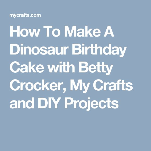 How To Make A Dinosaur Birthday Cake with Betty Crocker, My Crafts and DIY Projects