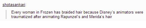 Every woman in Frozen has braided hair because Disney's animators were traumatized after animating Rapunzel's and Merida's hair.