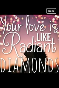 Multiply....NeedToBreathe.....Your love is like radiant diamonds.