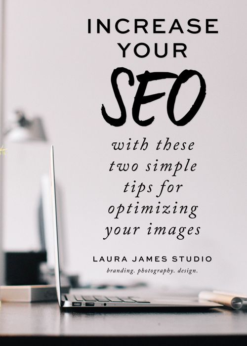 Increase the SEO of your images with two simple steps. BONUS: You'll already have your Pinterest description written too! - Laura James Studio.