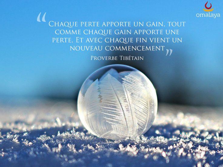 """""""Chaque perte apporte un gain, tout comme chaque gain apporte une perte. Et avec chaque fin vient un nouveau commencement"""" Proverbe Tibétain"""