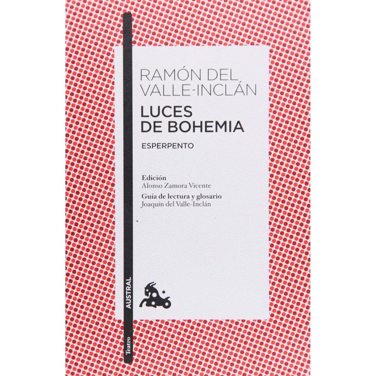 Luces de bohemia : esperpento / Ramón del Valle-Inclán ; edición Alonso Zamora Vicente ; guía de lectura y glosario Joaquín del Valle-Inclán