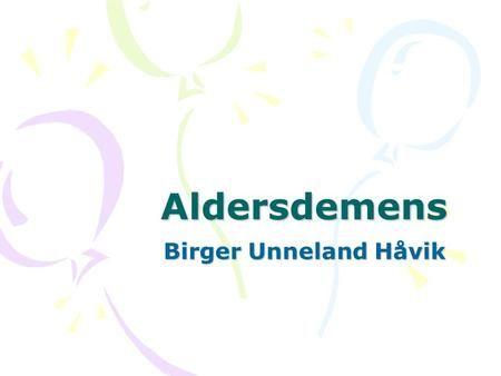 Aldersdemens Birger Unneland Håvik. Hva er demens? Definisjon 1: –Demens betyr tap eller reduksjon i den mentale kapasitet p.g.a. organisk hjerneforandring.