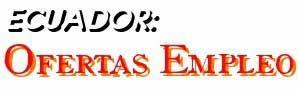 Ecuador: Ofertas de Empleos / Trabajos / Oportunidades de empleo en todas las provincias y ciudades y campo del Ecuador.